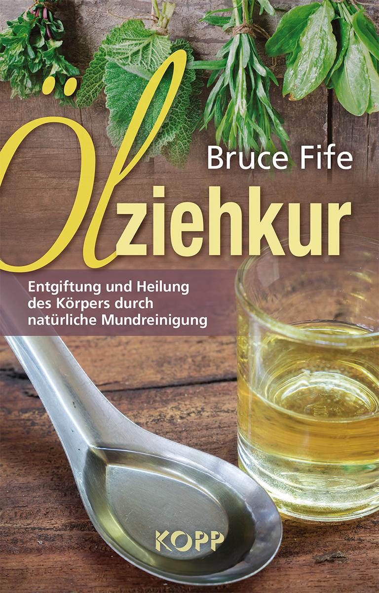 Ölziehkur: Entgiftung und Heilung des Körpers durch natürliche Mundreinigung - Bruce Fife [Gebundene Ausgabe]