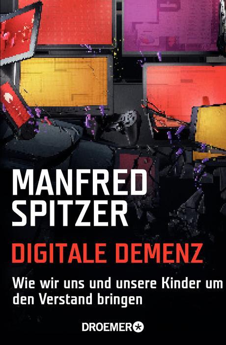 Digitale Demenz: Wie wir uns und unsere Kinder um den Verstand bringen - Manfred Spitzer [Taschenbuch]