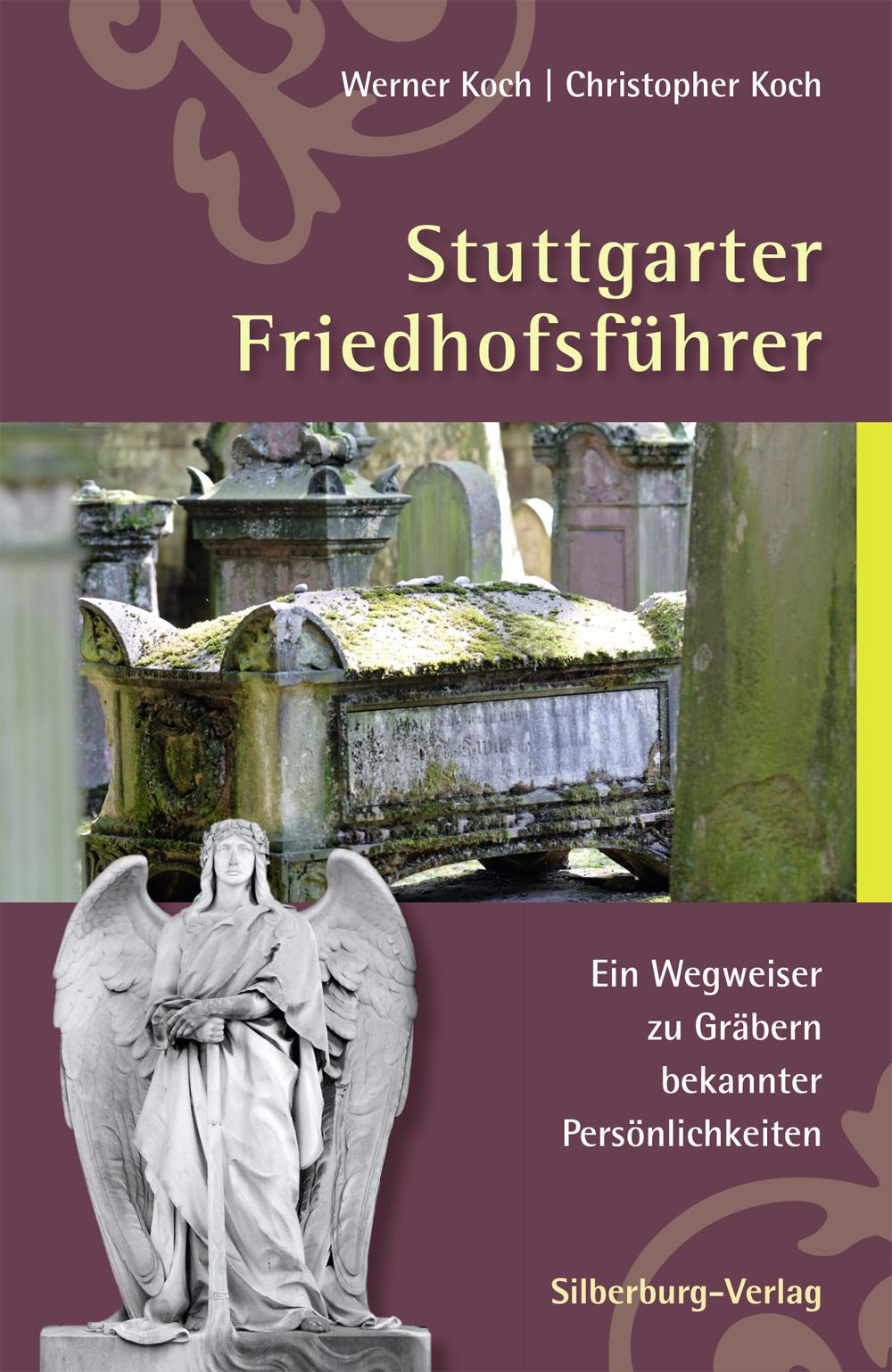 Stuttgarter Friedhofsführer: Ein Wegweiser zu G...