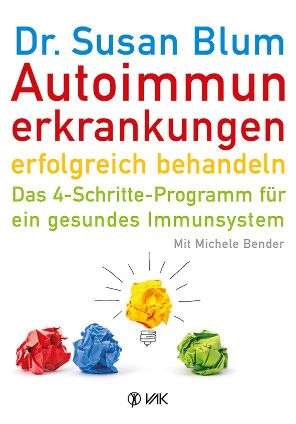 Autoimmunerkrankungen erfolgreich behandeln: Das 4-Schritte-Programm für ein gesundes Immunsystem - Blum, Susan