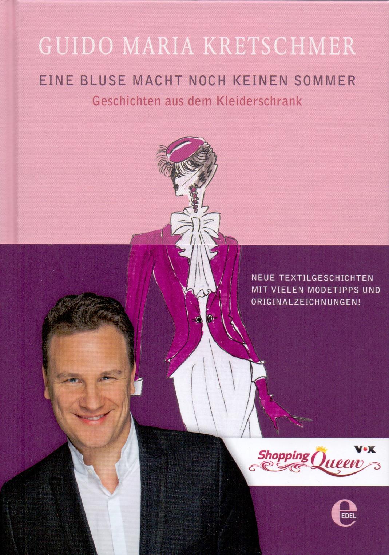 Eine Bluse macht noch keinen Sommer: Geschichten aus dem Kleiderschrank - Guido Maria Kretschmer [Gebundene Ausgabe]