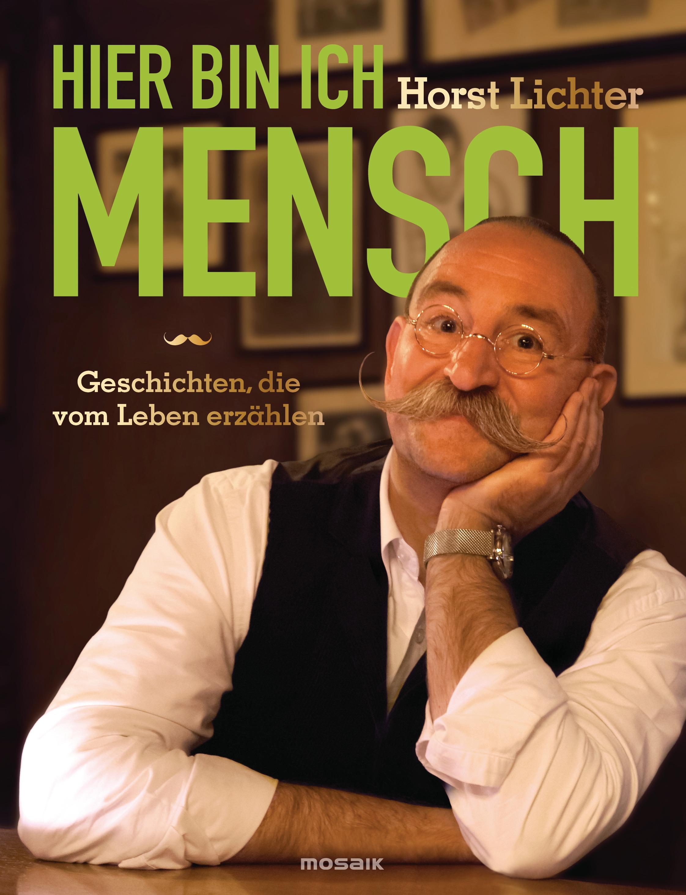 Hier bin ich Mensch: Geschichten, die vom Leben erzählen - Horst Lichter [Gebundene Ausgabe]