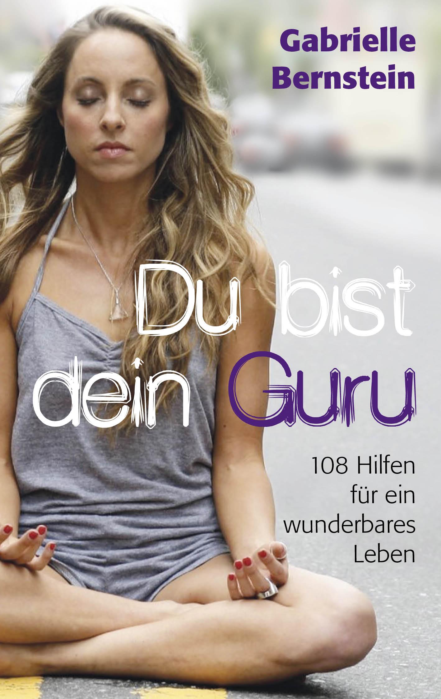 Du bist dein Guru: 108 Hilfen für ein wunderbares Leben - Gabrielle Bernstein [Broschiert]