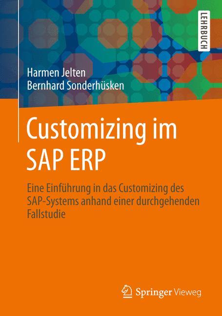 Customizing im SAP ERP: Eine Einführung in das Customizing des SAP-Systems anhand einer durchgehenden Fallstudie - Jelten, Harmen G.