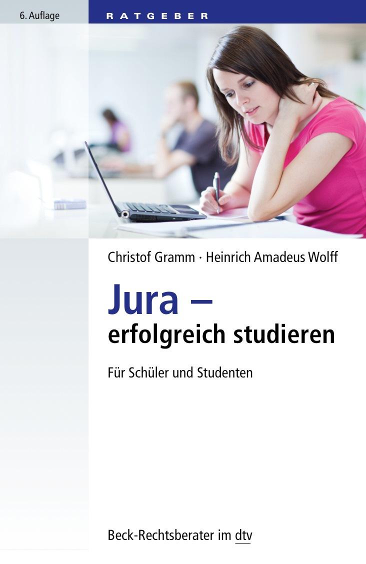 Jura - erfolgreich studieren: Für Schüler und Studenten - Christof Gramm [Taschenbuch, 5. Auflage 2008]