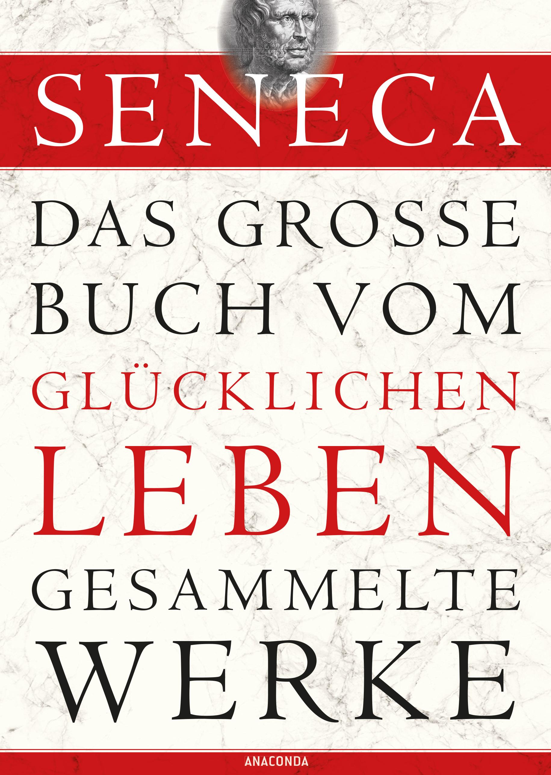 Das große Buch vom glücklichen Leben - Gesammelte Werke - Seneca [Gebundene Ausgabe]