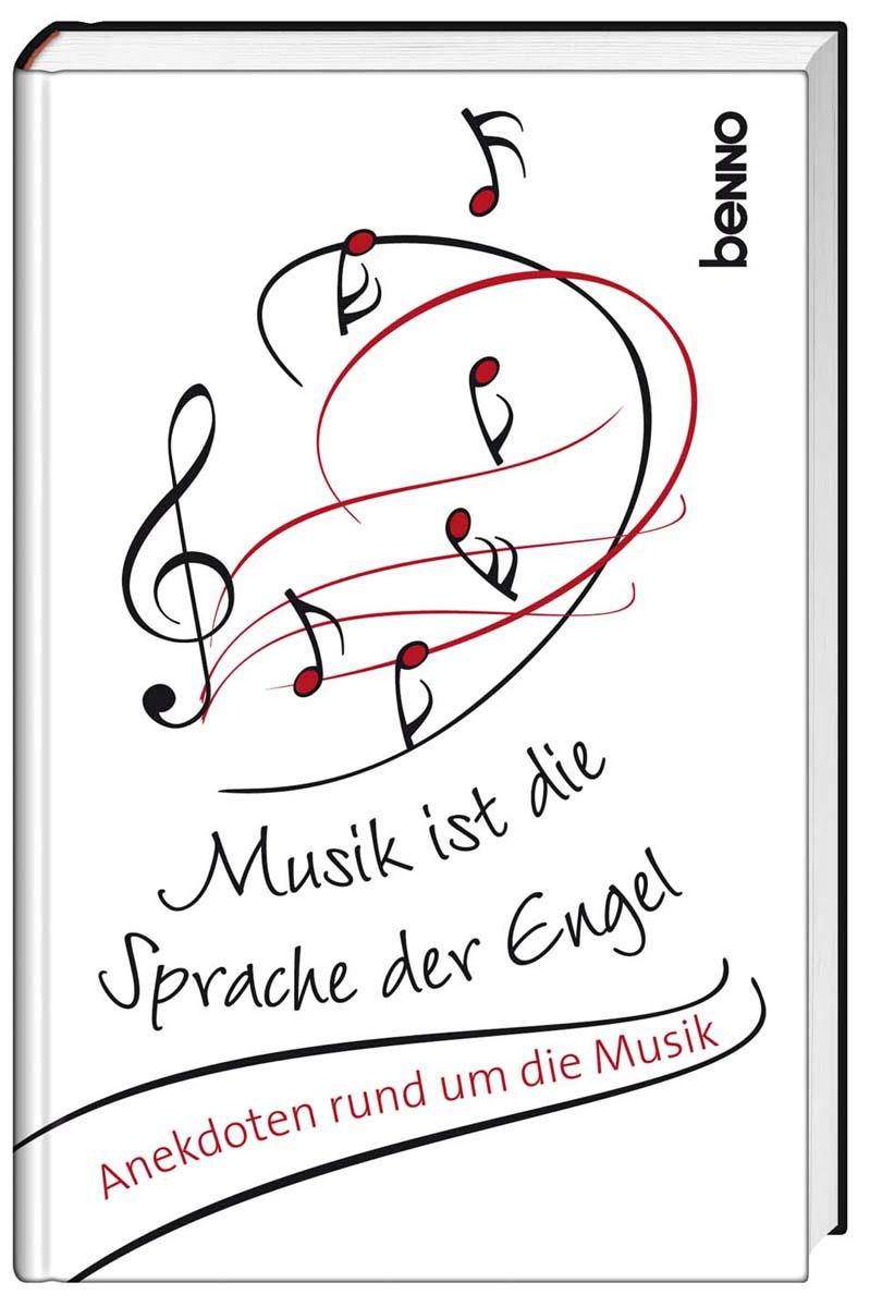 Musik ist die Sprache der Engel: Anekdoten rund...