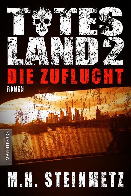 Totes Land: Band 2 - Die Zuflucht - M. H. Steinmetz [Broschiert]
