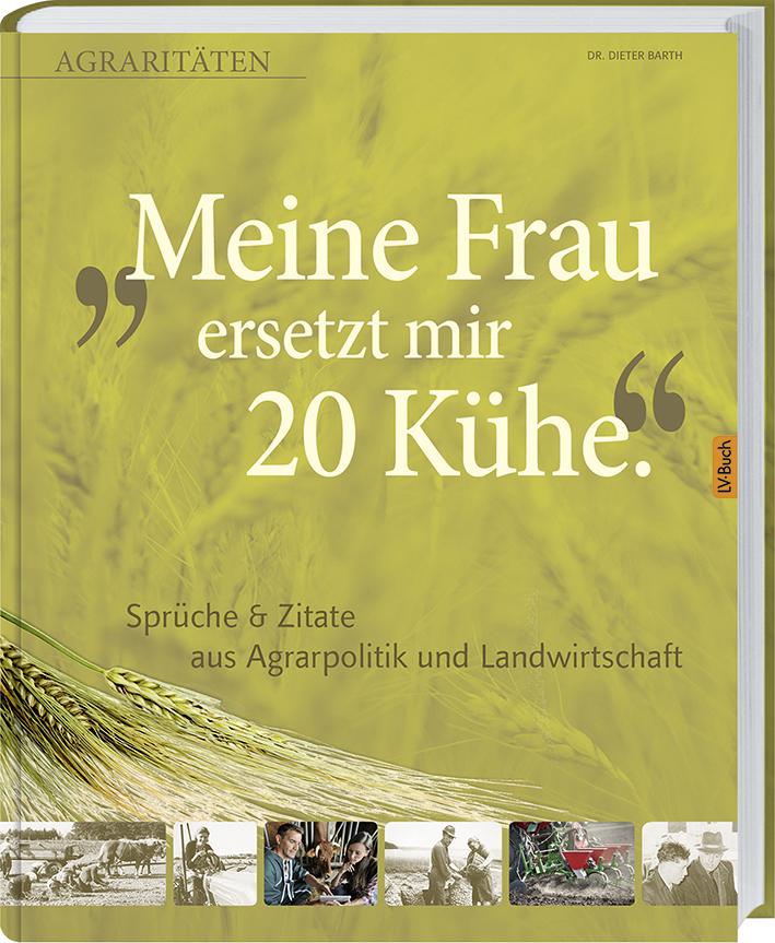 Meine Frau ersetzt mir 20 Kühe: Agrarraritäten & Zitate aus Agrarpolitik und Landwirtschaft - Dieter Barth [Gebundene Au