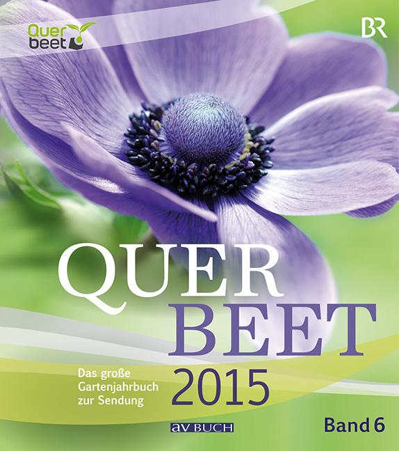 Querbeet: Band 6 - Das große Gartenjahrbuch 2015 - Tobias Bode [Broschiert]