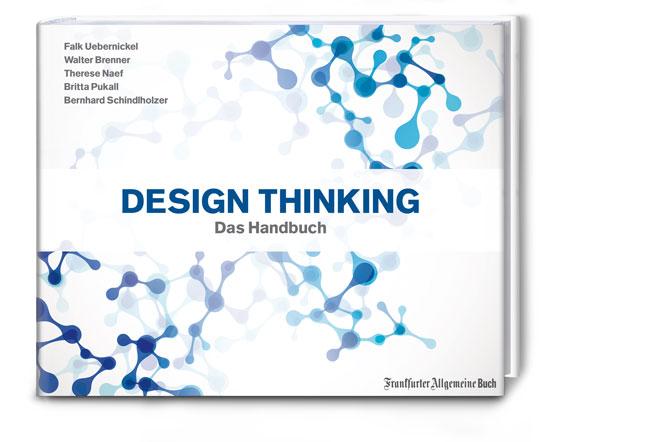 Design Thinking: Das Handbuch - Walter Brenner, Falk Uebernickel [Broschiert]