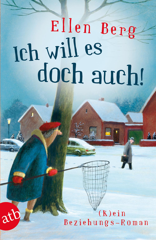 Ich will es doch auch!: (K)ein Beziehungs-Roman - Ellen Berg [Taschenbuch]