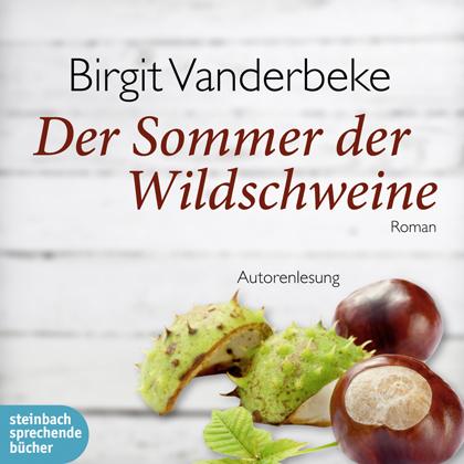 Der Sommer der Wildschweine: Ungekürzte Autorenlesung - Vanderbeke, Birgit