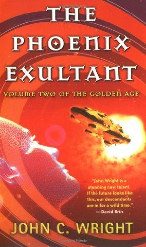 The Phoenix Exultant: The Golden Age, Volume 2 (Golden Age (Tor Paperback)) - Wright, John C.