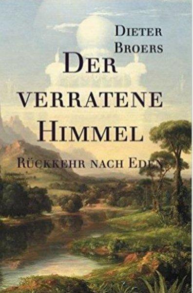 Der verratene Himmel: Rückkehr nach Eden - Broers, Dieter