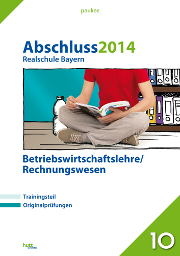 pauker. / Abschluss 2014 - Realschule Bayern Betriebswirtschaftslehre/Rechnungswesen: Originalprüfungen mit Trainingsteil