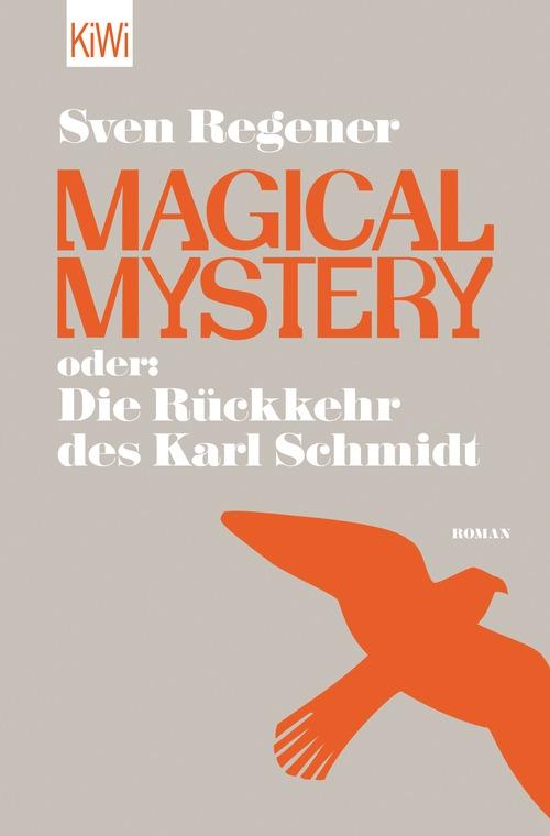 Magical Mystery oder: Die Rückkehr des Karl Schmidt - Sven Regener [Taschenbuch]