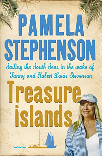 Treasure Islands: Sailing the South Seas in the Wake of Fanny and Robert Louis Stevenson - Stephenson, Pamela