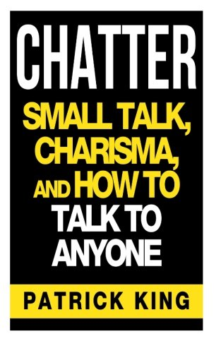 CHATTER: Small Talk, Charisma, and How to Talk ...