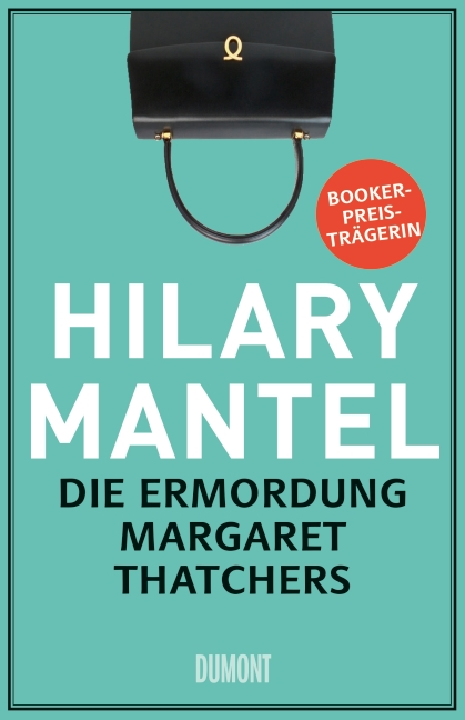Die Ermordung Margaret Thatchers - Hilary Mantel [Gebundene Ausgabe]