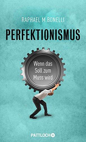 Perfektionismus: Wenn das Soll zum Muss wird - Raphael M. Bonelli [Gebundene Ausgabe]