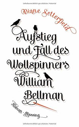 Aufstieg und Fall des Wollspinners William Bellman - Diane Setterfield [Gebundene Ausgabe]