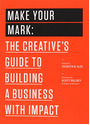 Make Your Mark: The Creative's Guide to Building a Business with Impact - Glei, Jocelyn K. [Paperback]