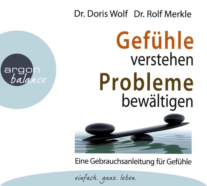 Gefühle verstehen, Probleme bewältigen: Eine Gebrauchsanleitung für Gefühle - Doris Wolf