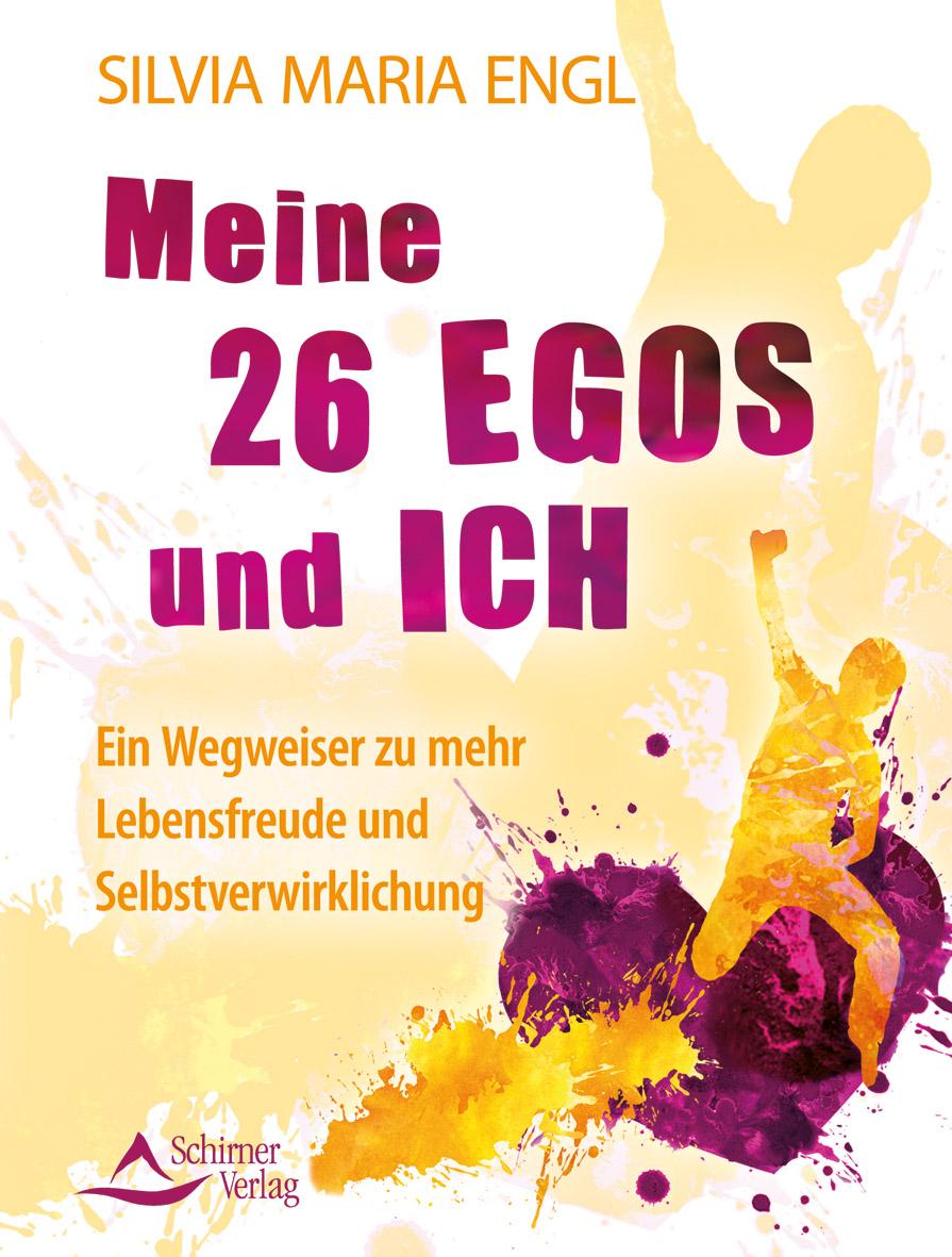 Meine 26 Egos und ich: Ein Wegweiser zu mehr Lebensfreude und Selbstverwirklichung - Silvia Maria Engl [Gebundene Ausgab