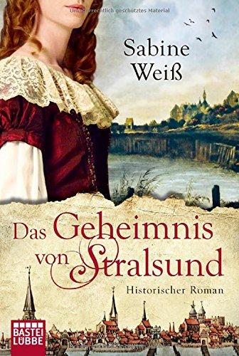 Das Geheimnis von Stralsund: Historischer Roman - Sabine Weiß [Taschenbuch]