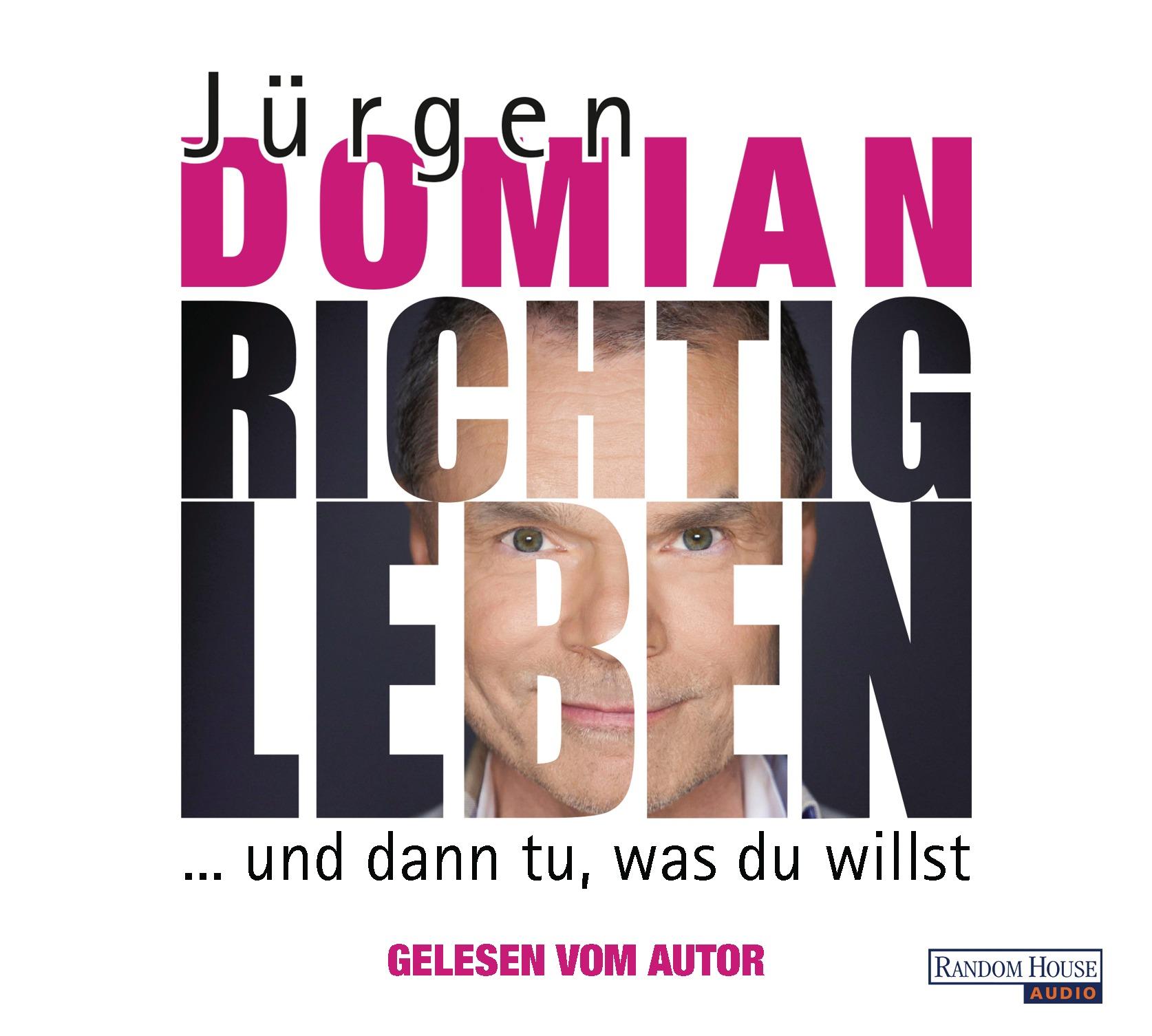 Richtig leben: ... und dann tu, was du willst - Jürgen Domian [Audio CD]