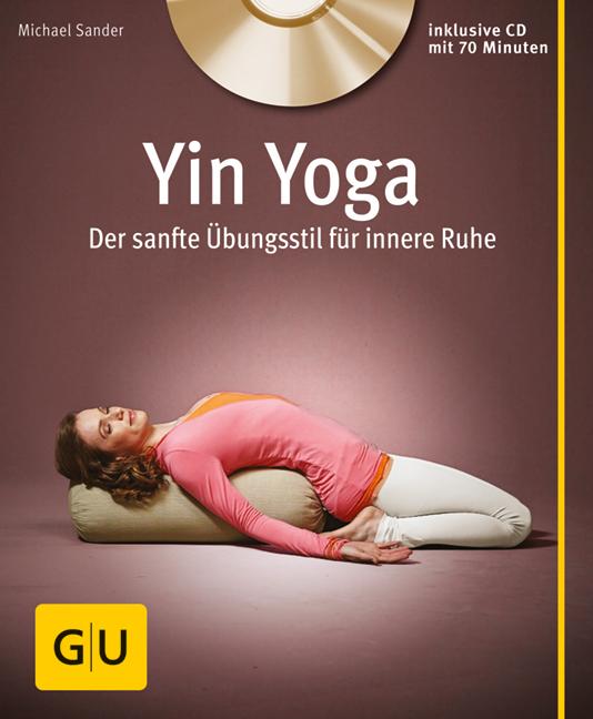 Yin Yoga: Der sanfte Übungsstil für innere Ruhe - Michael Sander [Taschenbuch + CD]
