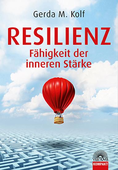 Resilienz - Fähigkeit der inneren Stärke - Gerda M. Kolf [Taschenbuch]