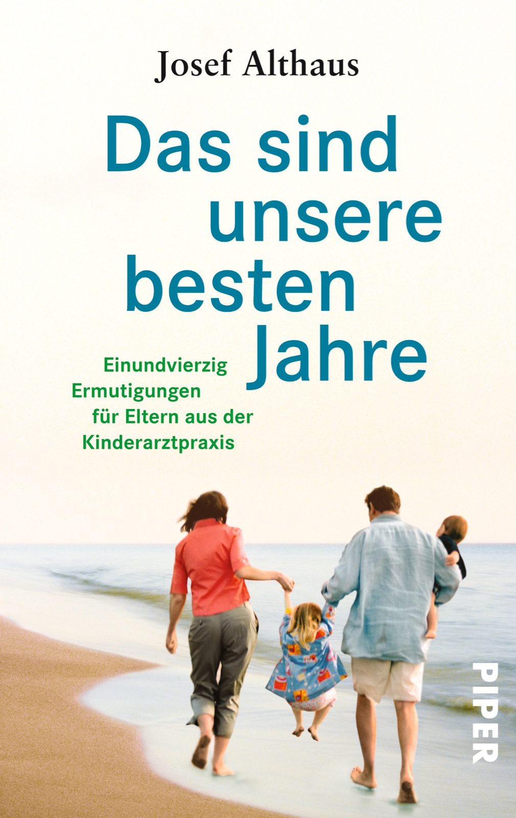 Das sind unsere besten Jahre: 41 Ermutigungen für Eltern aus der Kinderarztpraxis - Josef Althaus [Taschenbuch]