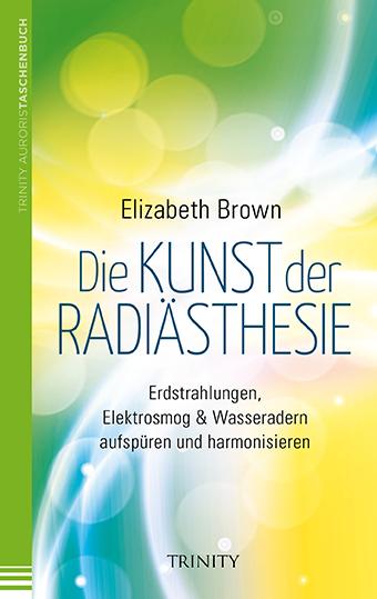 Die Kunst der Radiästhesie: Erdstrahlungen, Ele...