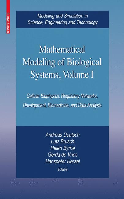 Mathematical Modeling of Biological Systems, Volume I: Cellular Biophysics, Regulatory Networks, Development, Biomedicine, and Data Analysis (Modeling ... in Science, Engineering and Technology)