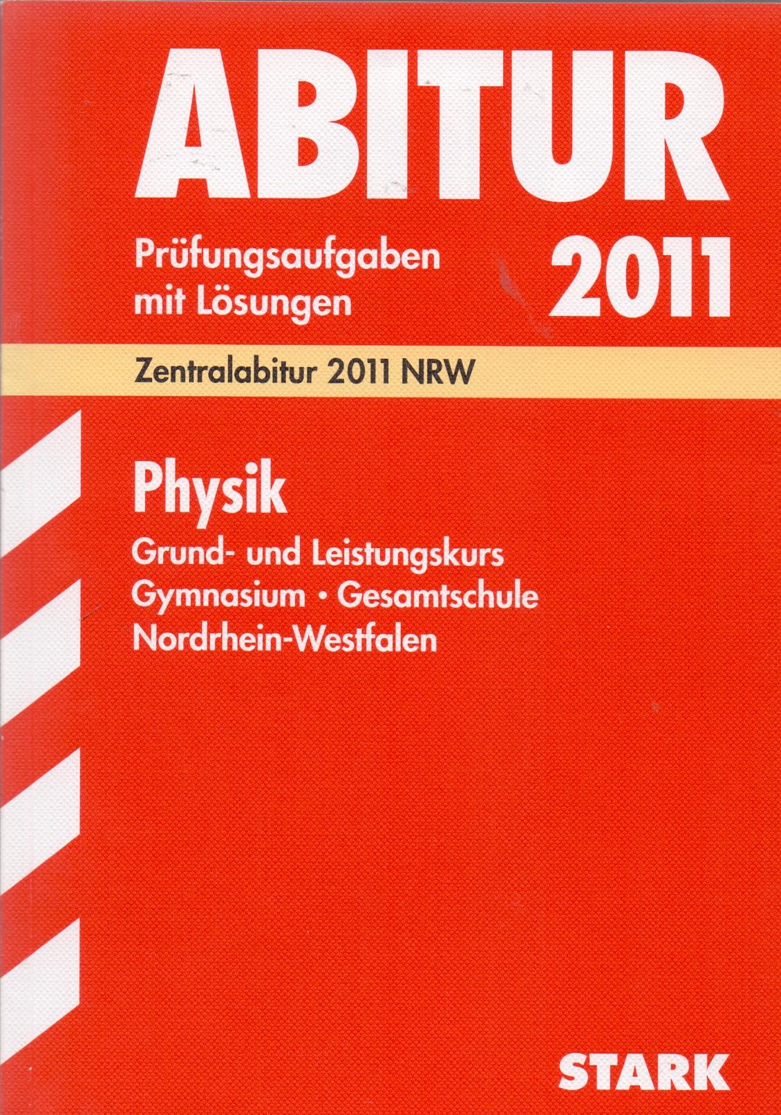 Abitur 2011 Nordrhein-Westfalen: Physik - Grund- und Leistungskurs für Gymnasium und Gesamtschule - Prüfungsaufgaben mit Lösungen [Taschenbuch, 5. Auflage 2010]