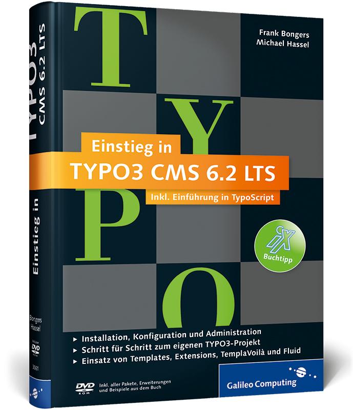 Einstieg in TYPO3 CMS 6.2 LTS: Installation, Gr...