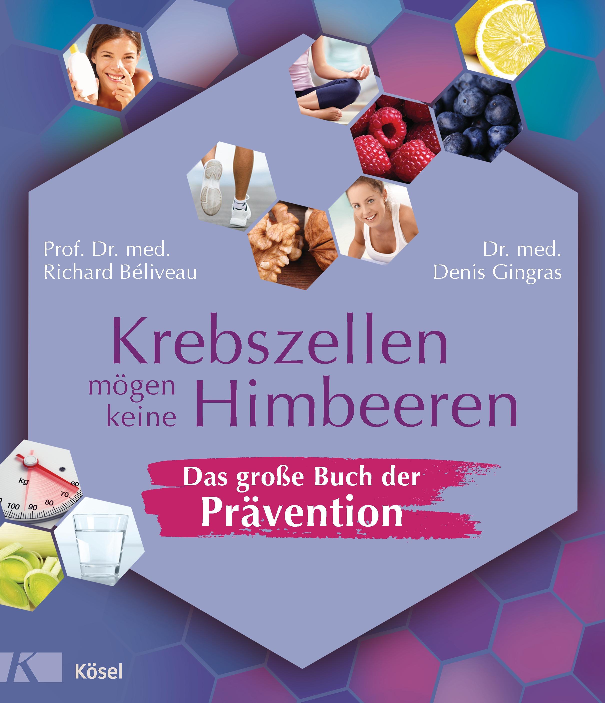 Krebszellen mögen keine Himbeeren - das große Buch der Prävention - Richard Béliveau