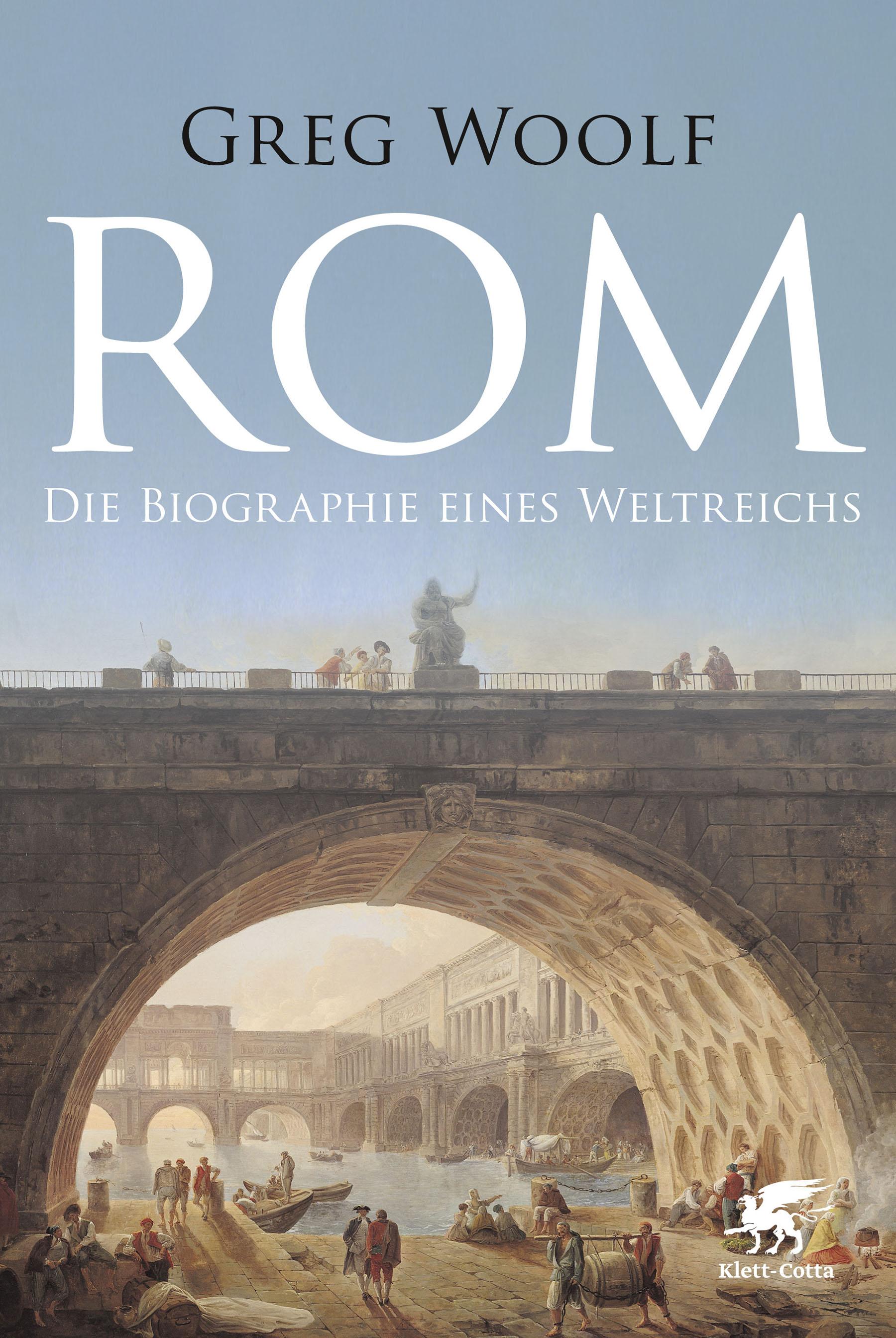 Rom: Die Biographie eines Weltreichs - Woolf, Greg