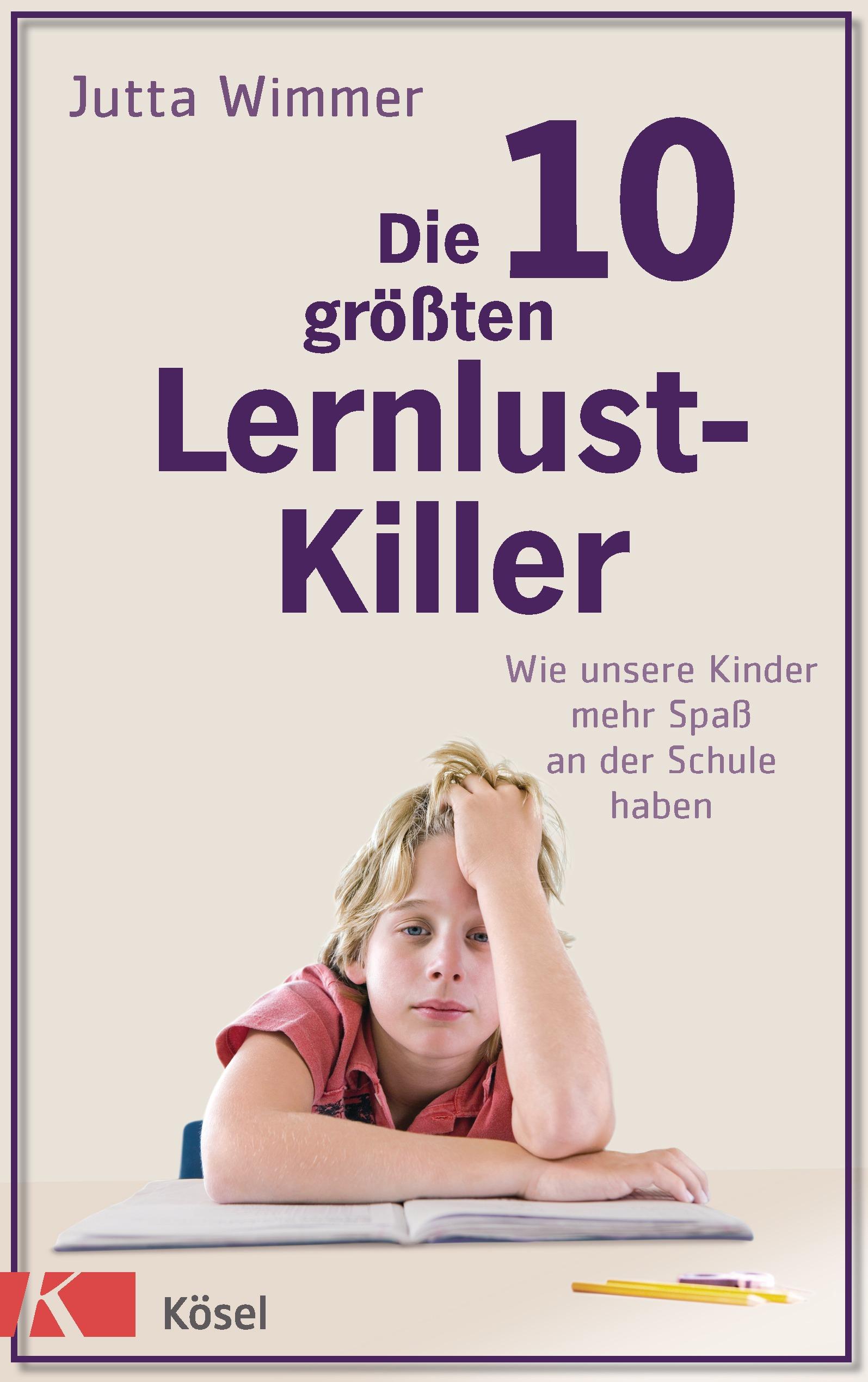 Die 10 größten Lernlustkiller: Wie unsere Kinder mehr Spaß an der Schule haben - Jutta Wimmer