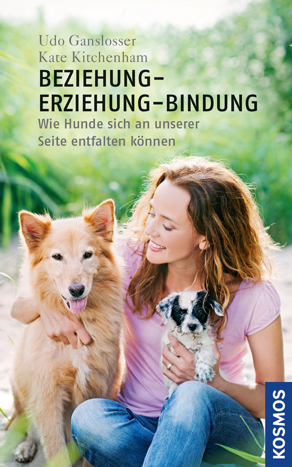 Beziehung - Erziehung - Bindung: Wie Hunde sich an unserer Seite entfalten können - Udo Gansloßer, Kate Kitchenham [Gebu