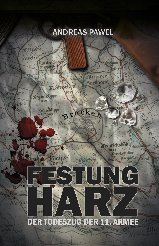 Festung Harz: Der Todeszug der 11. Armee - Pawe...