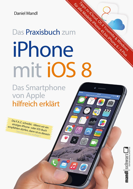 iPhone 6 / 6 Plus in der Praxis mit iOS 8 : Infos zum Datentausch mit OS X Mavericks / Yosemite und iCloud / iCloud Drive - für alle iPhones ab Modell-Generation 4S - Daniel Mandl