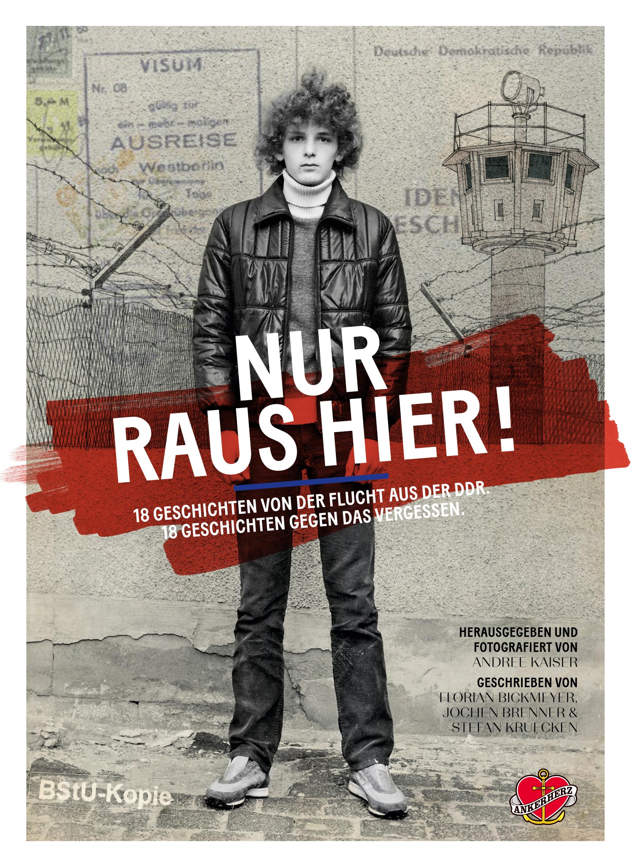 Nur raus hier!: 18 Geschichten von der Flucht aus der DDR. 18 Geschichten gegen das Vergessen. - Brenner, Jochen