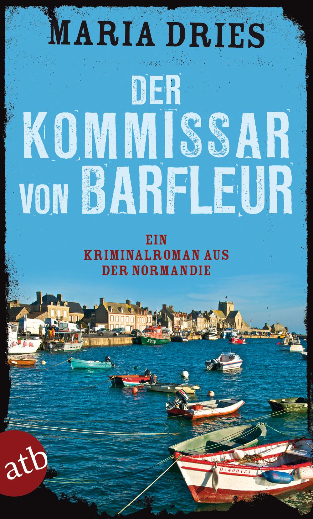 Der Kommissar von Barfleur: Ein Kriminalroman aus der Normandie - Dries, Maria