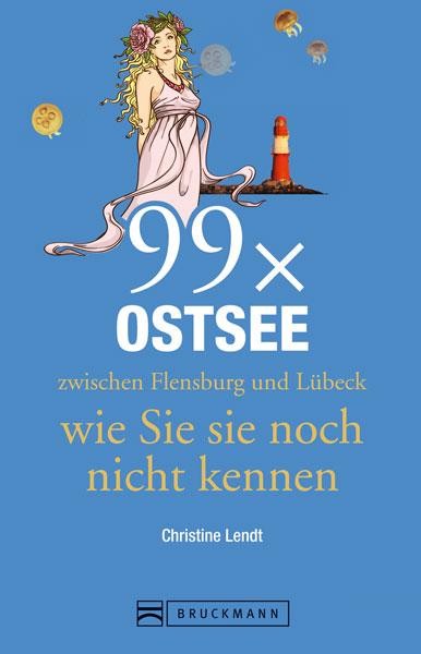 Reiseführer Ostsee: 99x Ostsee zwischen Flensbu...