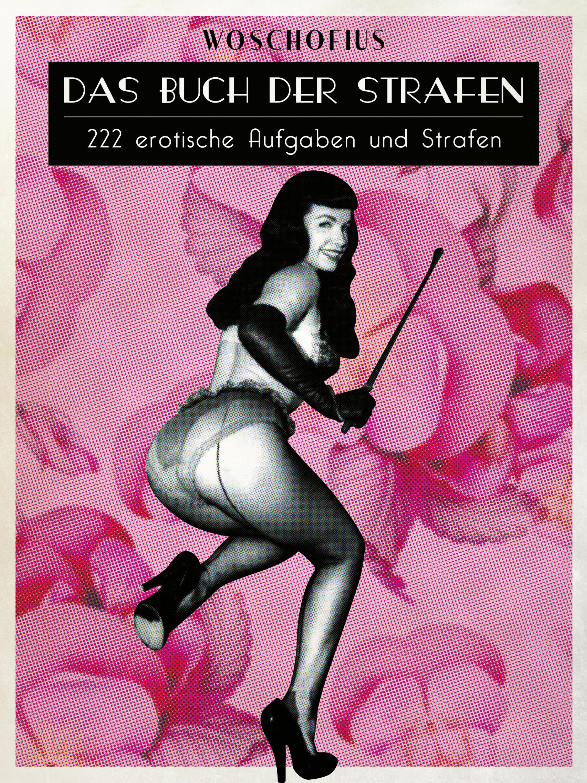 Das Buch der Strafen: 222 erotische Aufgaben und Strafen - Woschofius