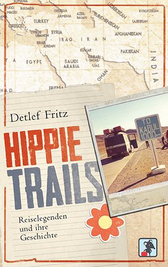 Hippie Trails: Reiselegenden und ihre Geschicht...