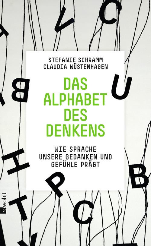 Das Alphabet des Denkens: Wie Sprache unsere Gedanken und Gefühle prägt - Stefanie Schramm